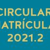 CIRCULAR MATRÍCULA 2021.2 VETERANOS