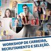 Inscreva- se no Workshop Sobre Carreiras, Recrutamento e Seleção.