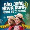 Venha curtir o Arraiá do Zé Rumano na Nova Roma